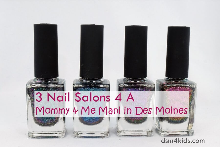 3 Nail Salons 4 A Mommy & Me Mani in Des Moines - dsm4kids