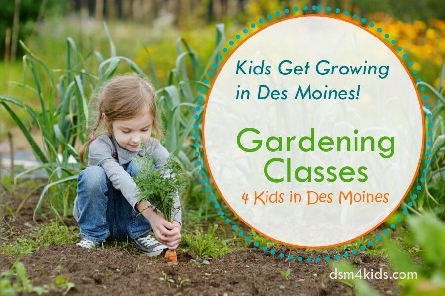 Kids Get Growing in Des Moines! Gardening Classes 4 Kids in Des ...