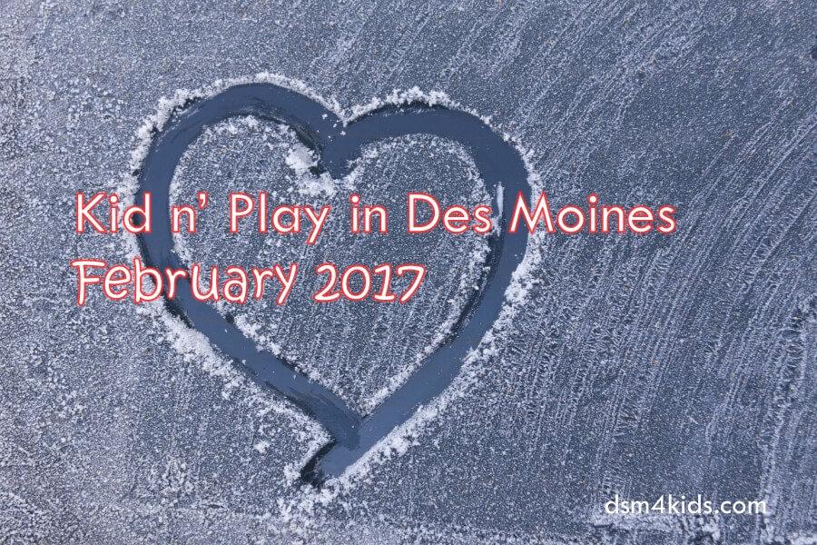 Kid n' Play in Des Moines February 2017 - dsm4kids