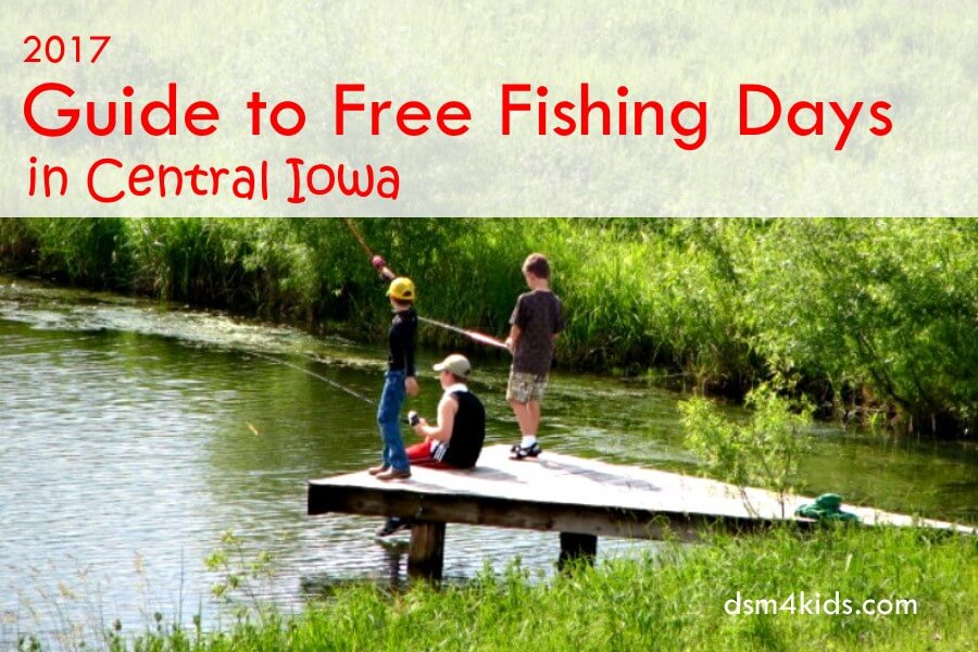 2017 guide to free fishing days in central iowa dsm4kids for Free fishing day
